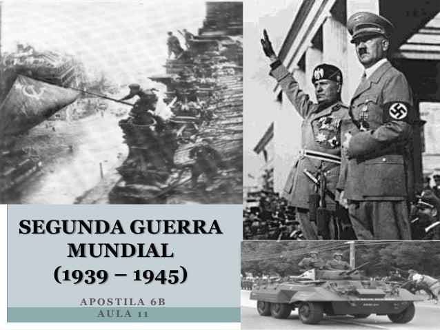 A P O S T I L A 6 B A U L A 1 1 SEGUNDA GUERRA MUNDIAL (1939 – 1945)