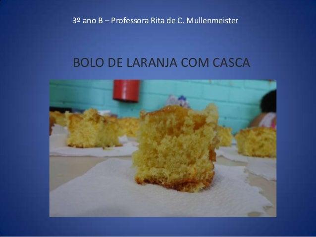 3º ano B – Professora Rita de C. Mullenmeister BOLO DE LARANJA COM CASCA