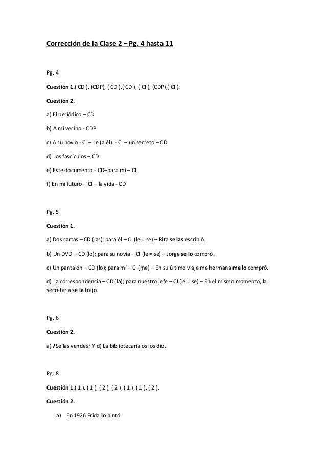 Corrección de la Clase 2 – Pg. 4 hasta 11  Pg. 4 Cuestión 1.( CD ), (CDP), ( CD ),( CD ), ( CI ), (CDP),( CI ). Cuestión 2...