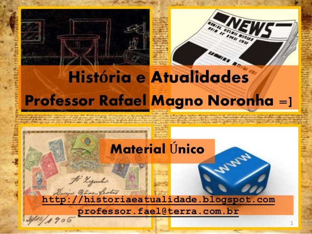 http://historiaeatualidade.blogspot.com professor.fael@terra.com.br Material Único História e Atualidades Professor Rafael...