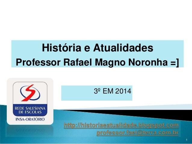 3º EM 2014 1 História e Atualidades Professor Rafael Magno Noronha =]