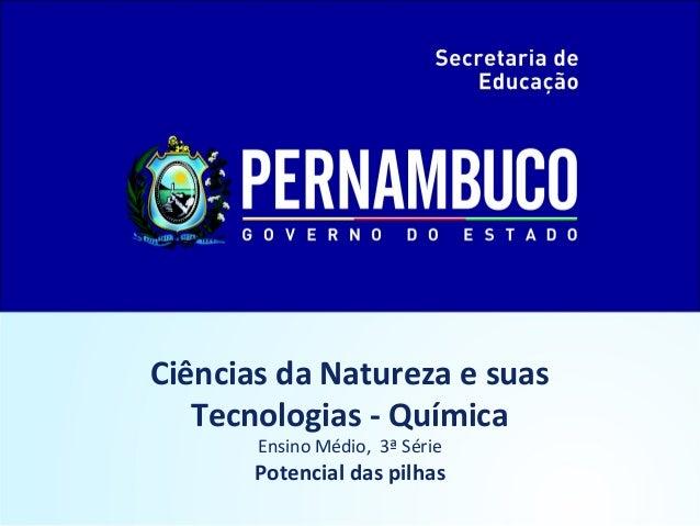 Ciências da Natureza e suas Tecnologias - Química Ensino Médio, 3ª Série Potencial das pilhas
