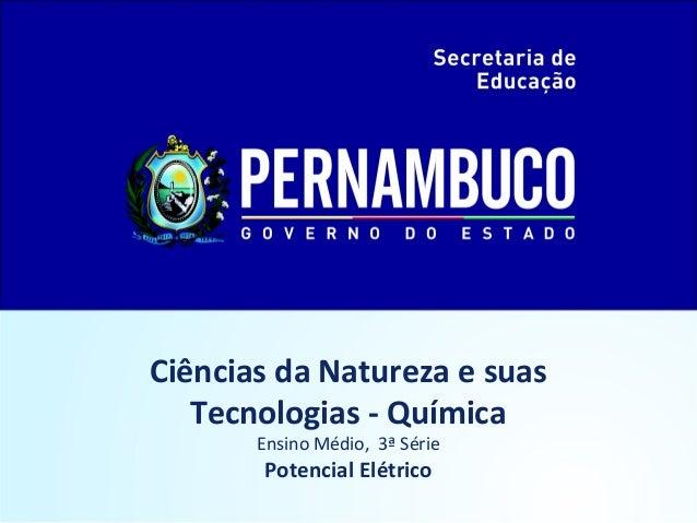Ciências da Natureza e suas Tecnologias - Química Ensino Médio, 3ª Série Potencial Elétrico