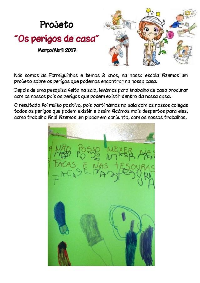 """Projeto """"Os perigos de casa"""" Março/Abril 2017 Nós somos as Formiguinhas e temos 3 anos, na nossa escola fizemos um projeto..."""