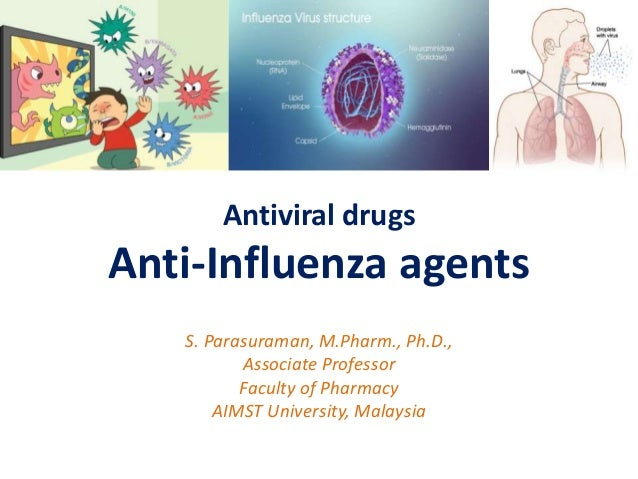 Antiviral drugs Anti-Influenza agents S. Parasuraman, M.Pharm., Ph.D., Associate Professor Faculty of Pharmacy AIMST Unive...