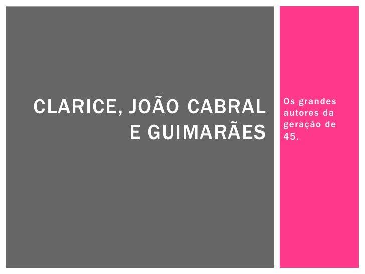 CLARICE, JOÃO CABRAL   Os grandes                       autores da                       geração de         E GUIMARÃES   ...