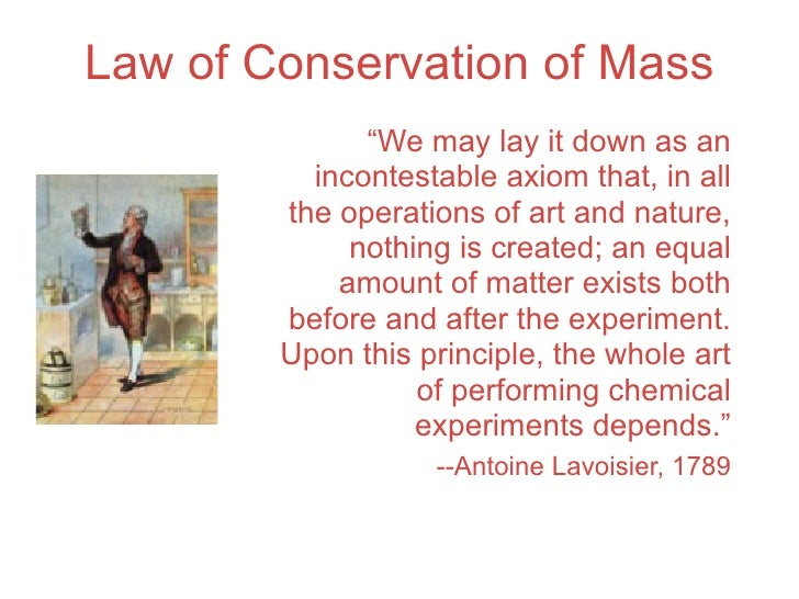 """Law of Conservation of Mass               """"We may lay it down as an           incontestable axiom that, in all         the..."""