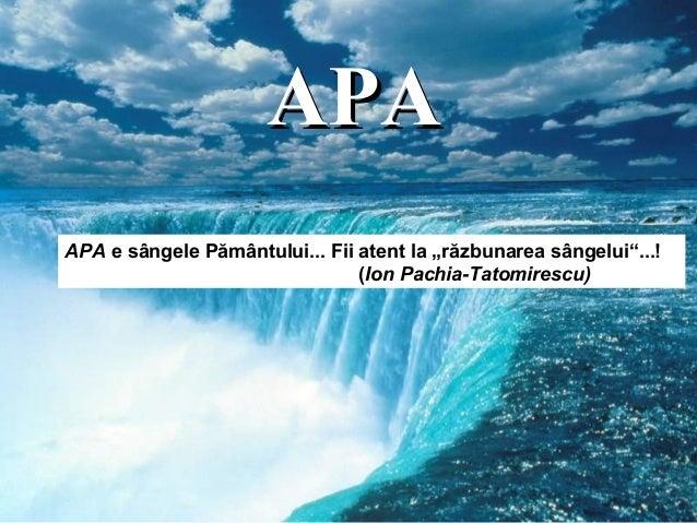 """AAPPAA  APA e sângele Pământului... Fii atent la """"răzbunarea sângelui""""...!  (Ion Pachia-Tatomirescu)"""