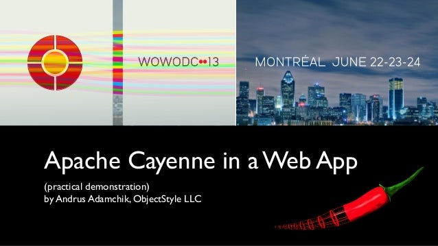 Apache Cayenne in a Web App(practical demonstration)by Andrus Adamchik, ObjectStyle LLC