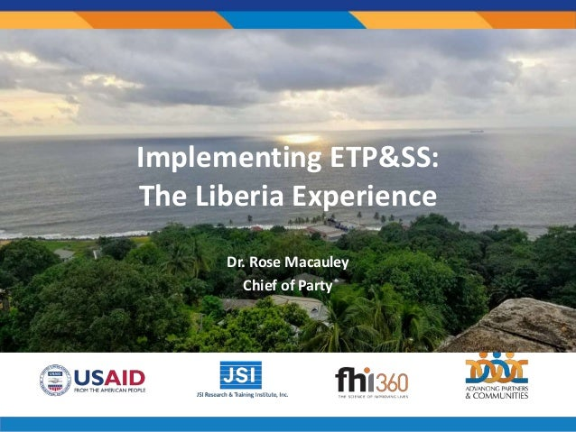 Implementing ETP&SS: The Liberia Experience Dr. Rose Macauley Chief of Party