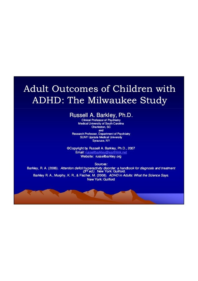 1 Adult Outcomes of Children withAdult Outcomes of Children with ADHD: The Milwaukee StudyADHD: The Milwaukee Study Russel...