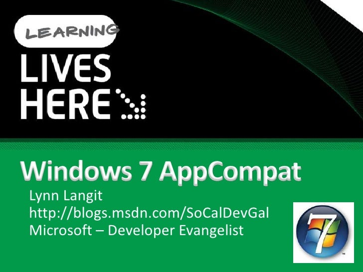 Windows 7 AppCompat<br />Lynn Langit<br />http://blogs.msdn.com/SoCalDevGal<br />Microsoft – Developer Evangelist<br />