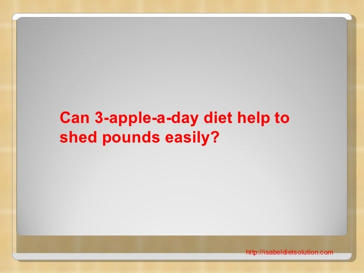 Can 3-apple-a-day diet help toshed pounds easily?                        http://isabeldietsolution.com