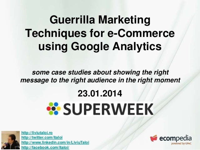 Guerrilla Marketing Techniques for e-Commerce using Google Analytics some case studies about showing the right message to ...