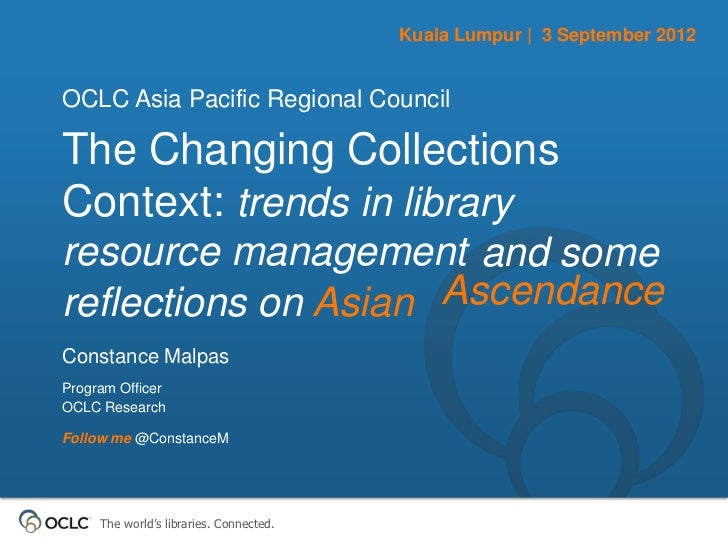 Kuala Lumpur   3 September 2012OCLC Asia Pacific Regional CouncilThe Changing CollectionsContext: trends in libraryresourc...