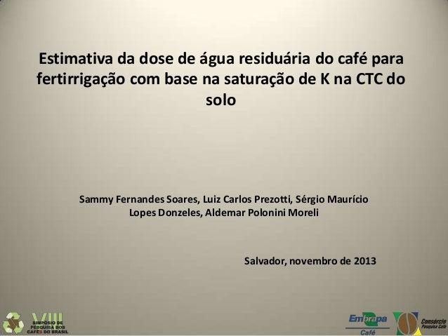 Estimativa da dose de água residuária do café para fertirrigação com base na saturação de K na CTC do solo  Sammy Fernande...
