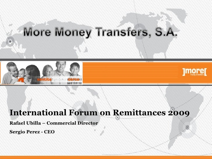 International Forum on Remittances 2009 Rafael Ubilla – Commercial Director Sergio Perez - CEO