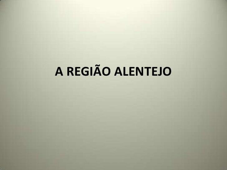 A REGIÃO ALENTEJO