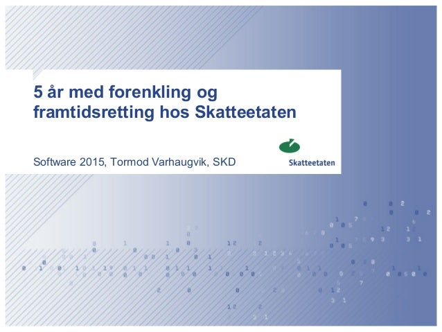 5 år med forenkling og framtidsretting hos Skatteetaten Software 2015, Tormod Varhaugvik, SKD