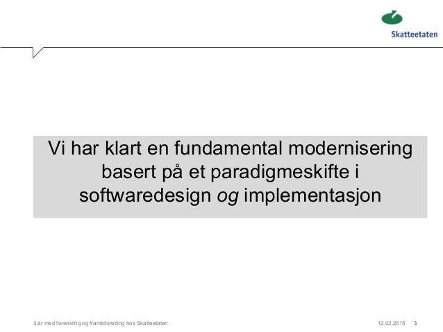 3 år med forenkling og framtidsretting hos skatteetaten Slide 3