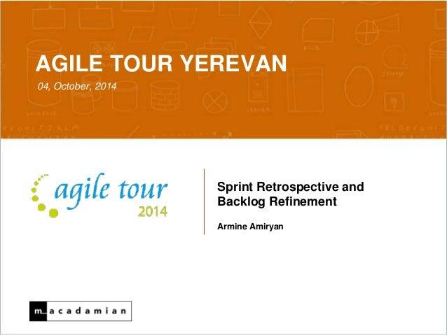 AGILE TOUR YEREVAN  04, October, 2014  Sprint Retrospective and  Backlog Refinement  Armine Amiryan  Confidential 10/6/201...