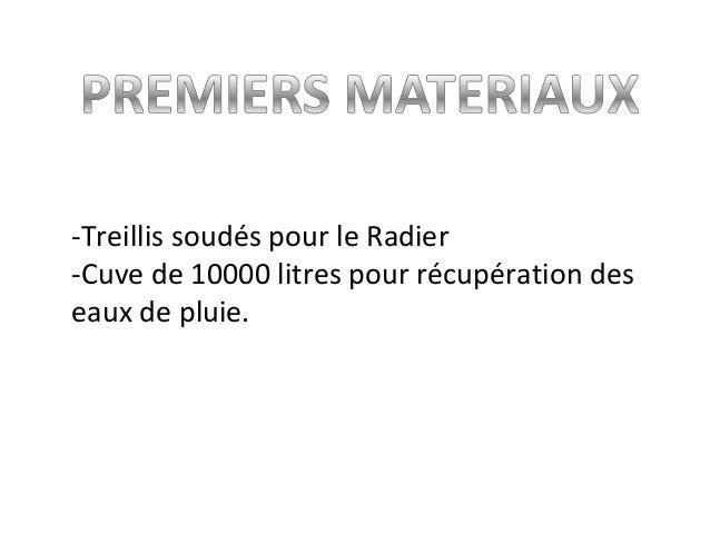 -Treillis soudés pour le Radier -Cuve de 10000 litres pour récupération des eaux de pluie.