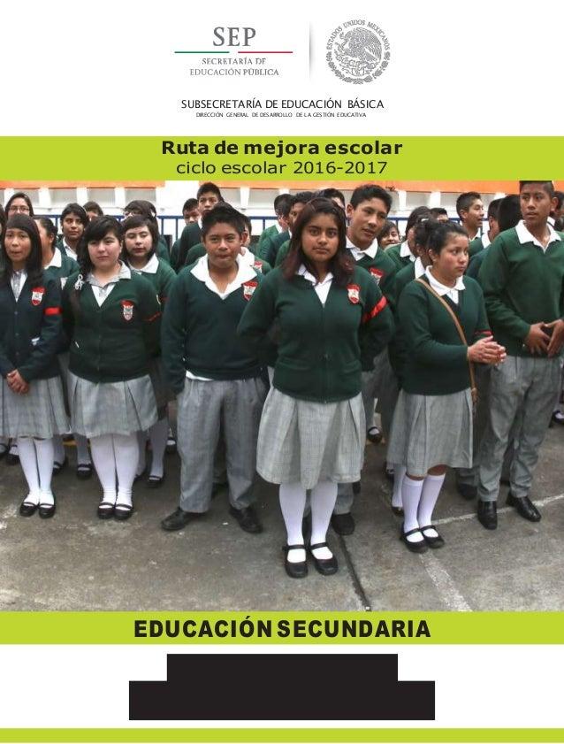 SUBSECRETARÍA DE EDUCACIÓN BÁSICA DIRECCIÓN GENERAL DE DESARROLLO DE LA GESTIÓN EDUCATIVA Ruta de mejora escolar ciclo esc...