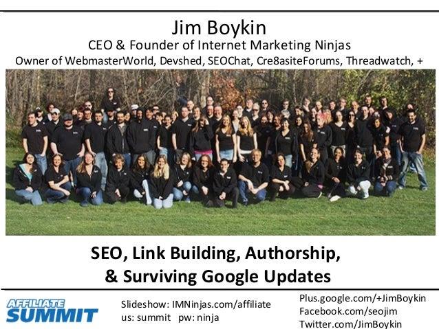 Slideshow: IMNinjas.com/affiliate us: summit pw: ninja Plus.google.com/+JimBoykin Facebook.com/seojim Twitter.com/JimBoyki...