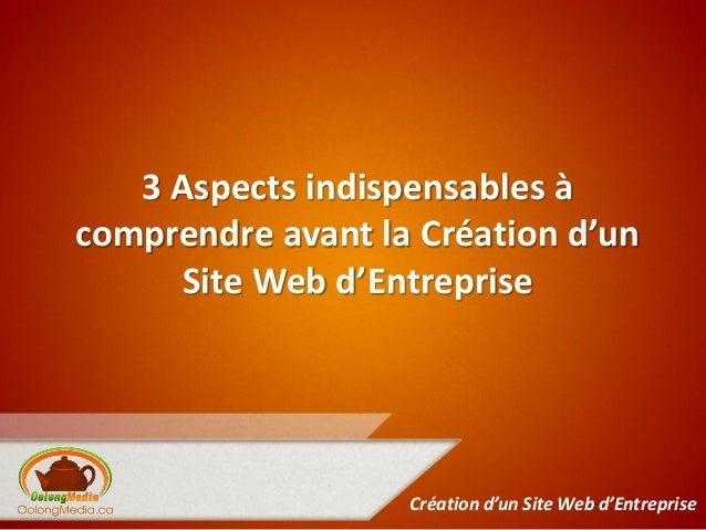 3 Aspects indispensables àcomprendre avant la Création d'un     Site Web d'Entreprise                   Création d'un Site...