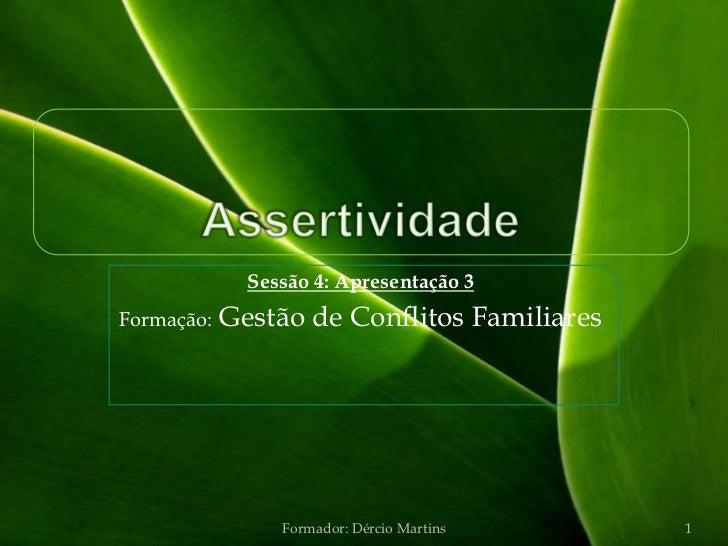 Sessão 4: Apresentação 3Formação:   Gestão de Conflitos Familiares                 Formador: Dércio Martins    1