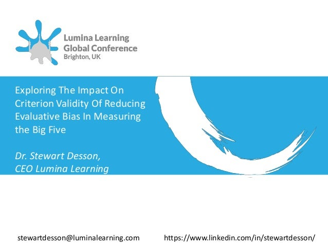 Exploring The Impact On Criterion Validity Of Reducing Evaluative Bias In Measuring the Big Five Dr. Stewart Desson, CEO L...