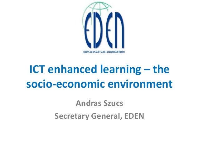 ICT enhanced learning – the socio-economic environment Andras Szucs Secretary General, EDEN