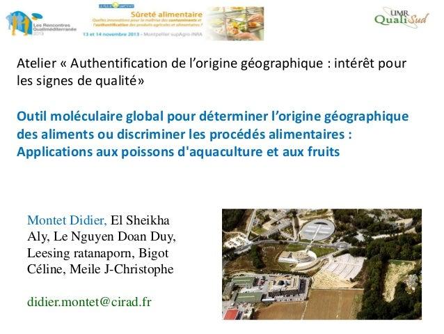 Atelier « Authentification de l'origine géographique : intérêt pour les signes de qualité» Outil moléculaire global pour d...