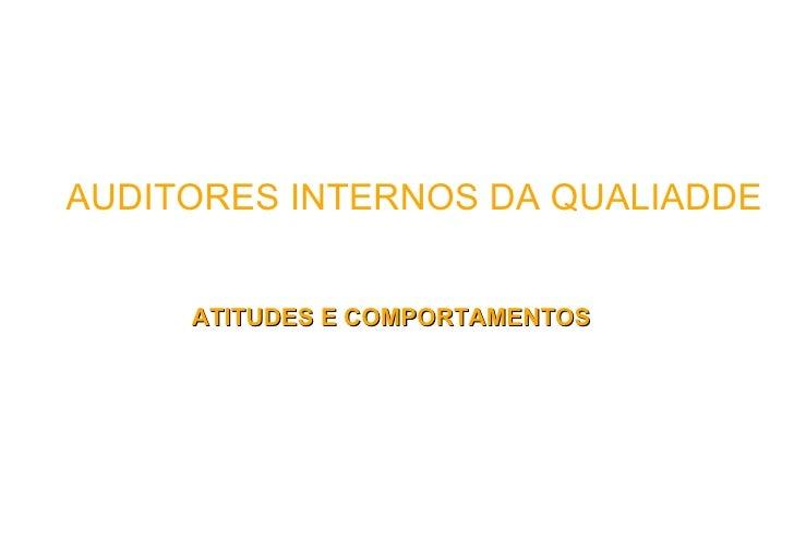 AUDITORES INTERNOS DA QUALIADDE     ATITUDES E COMPORTAMENTOS