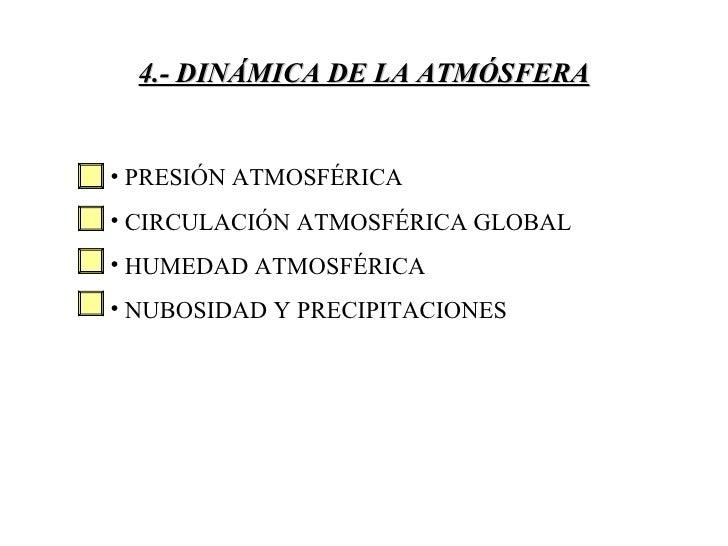 4.- DINÁMICA DE LA ATMÓSFERA <ul><li>PRESIÓN ATMOSFÉRICA </li></ul><ul><li>CIRCULACIÓN ATMOSFÉRICA GLOBAL </li></ul><ul><l...