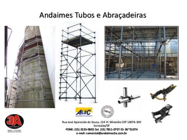 Andaimes Tubos e Abraçadeiras      Rua José Aparecido de Souza, 134 Vl. Mineirão CEP 18076-300                            ...