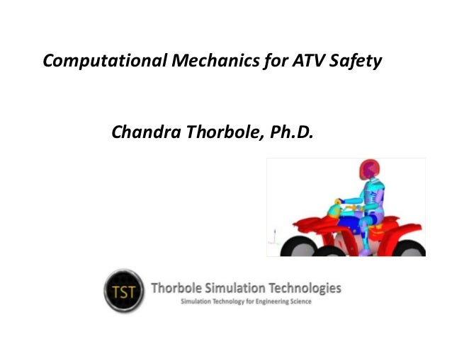 Computational Mechanics for ATV Safety       Chandra Thorbole, Ph.D.