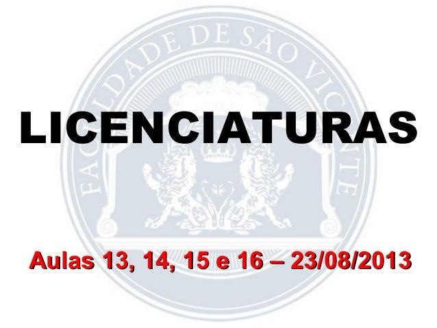 LICENCIATURAS Aulas 13, 14, 15 e 16 – 23/08/2013Aulas 13, 14, 15 e 16 – 23/08/2013