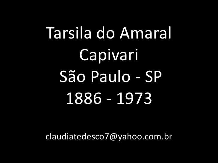 Tarsila do Amaral     Capivari  São Paulo - SP   1886 - 1973claudiatedesco7@yahoo.com.br