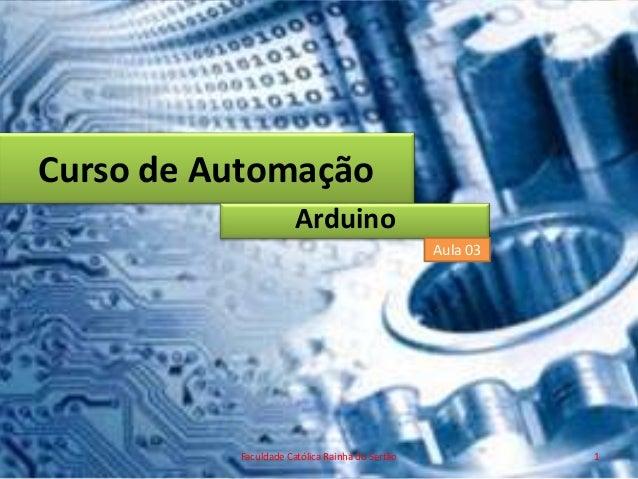 Curso de Automação Arduino Aula 03  Faculdade Católica Rainha do Sertão  1