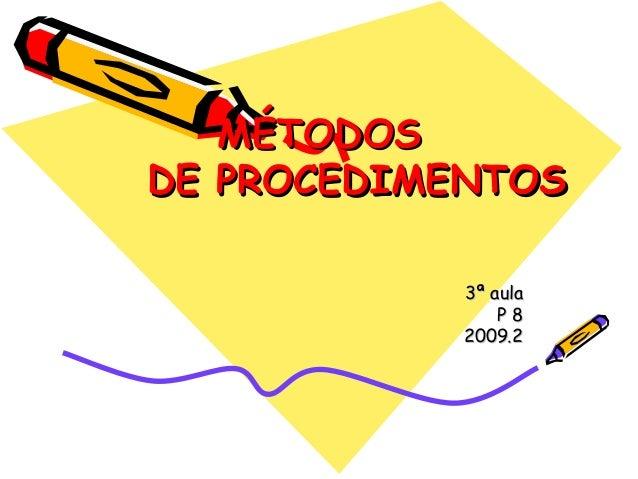 MÉTODOS DE PROCEDIMENTOS 3ª aula P8 2009.2