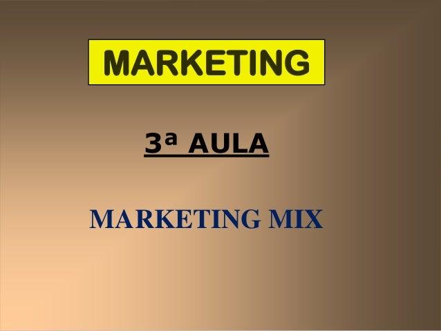MARKETING 3ª AULA  MARKETING MIX