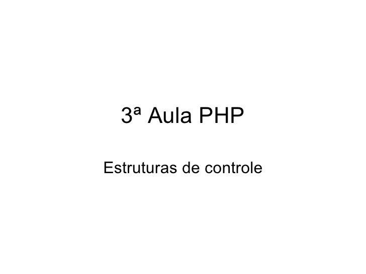 3ª Aula PHPEstruturas de controle