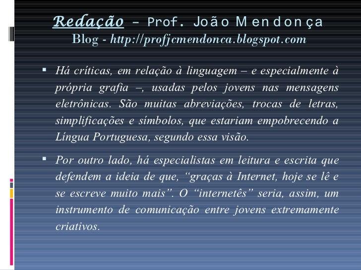 Redação  – Prof.  João Mendonça Blog -  http://profjcmendonca.blogspot.com <ul><li>Há críticas, em relação à linguagem – e...