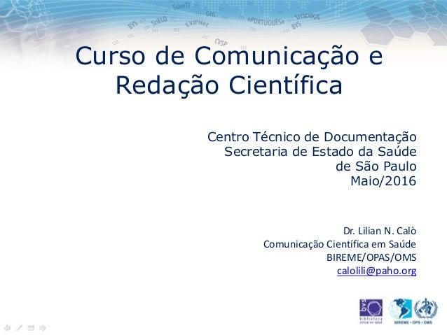 Curso de Comunicação e Redação Científica Centro Técnico de Documentação Secretaria de Estado da Saúde de São Paulo Maio/2...