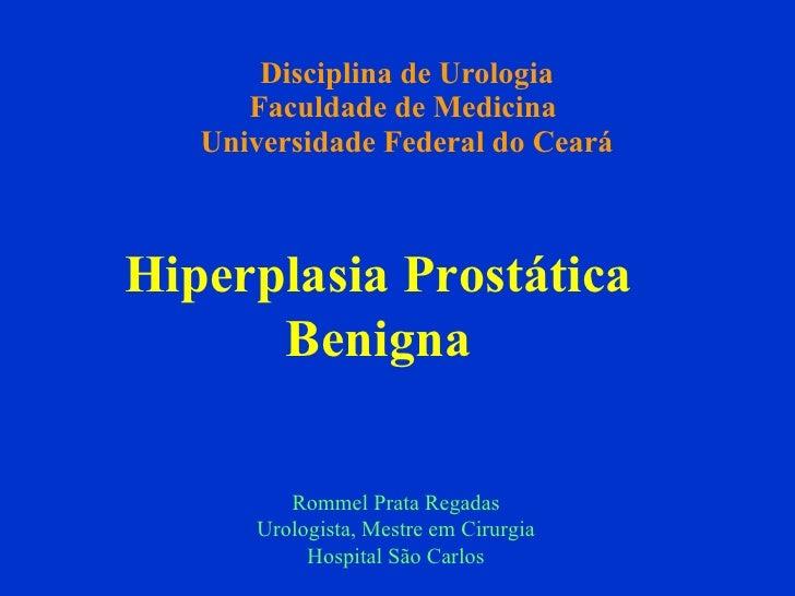 Disciplina de Urologia Faculdade de Medicina  Universidade Federal do Ceará Rommel Prata Regadas Urologista, Mestre em Cir...
