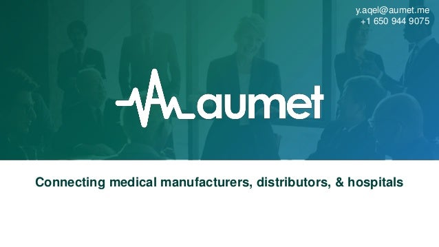 Connecting medical manufacturers, distributors, & hospitals y.aqel@aumet.me +1 650 944 9075