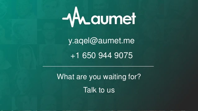 What are you waiting for? Talk to us y.aqel@aumet.me +1 650 944 9075