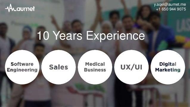 10 Years Experience y.aqel@aumet.me +1 650 944 9075