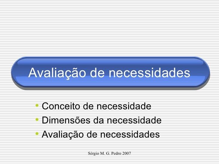Avaliação de necessidades <ul><li>Conceito de necessidade </li></ul><ul><li>Dimensões da necessidade </li></ul><ul><li>Ava...